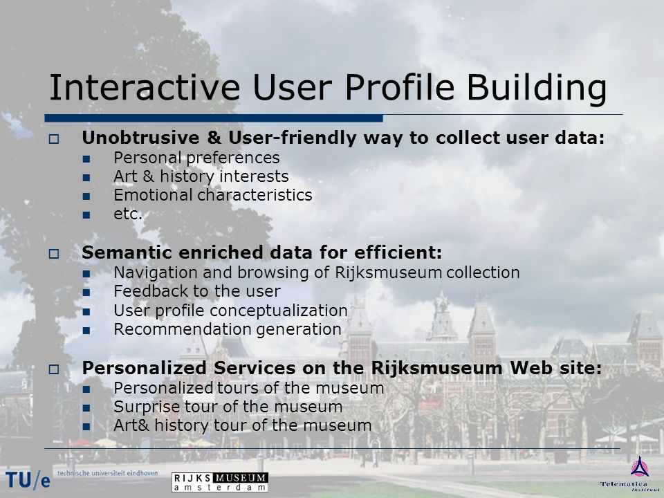 Interactive User Profile Building  Unobtrusive & User-friendly way to collect user data: Personal preferences Art & history interests Emotional characteristics etc.