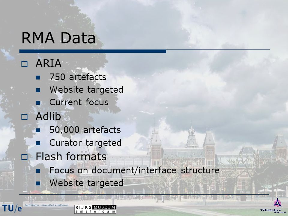 RMA Data  ARIA 750 artefacts Website targeted Current focus  Adlib 50,000 artefacts Curator targeted  Flash formats Focus on document/interface structure Website targeted