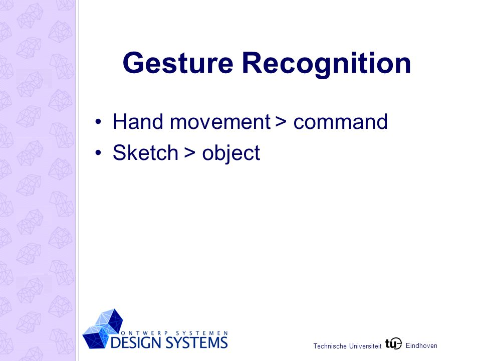 Eindhoven Technische Universiteit Gesture Recognition Hand movement > command Sketch > object