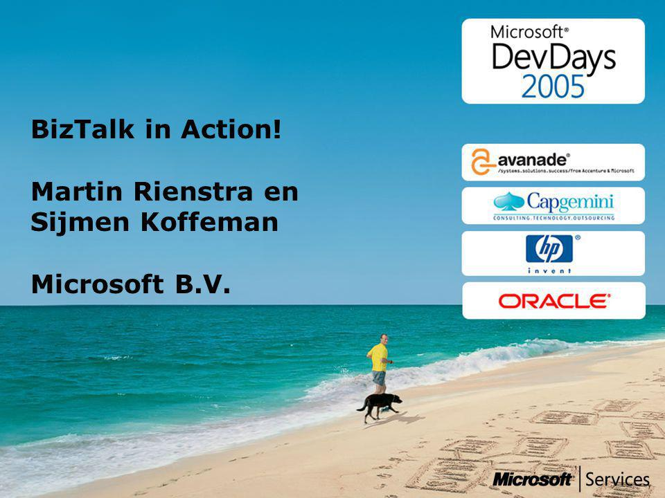 BizTalk in Action! Martin Rienstra en Sijmen Koffeman Microsoft B.V.
