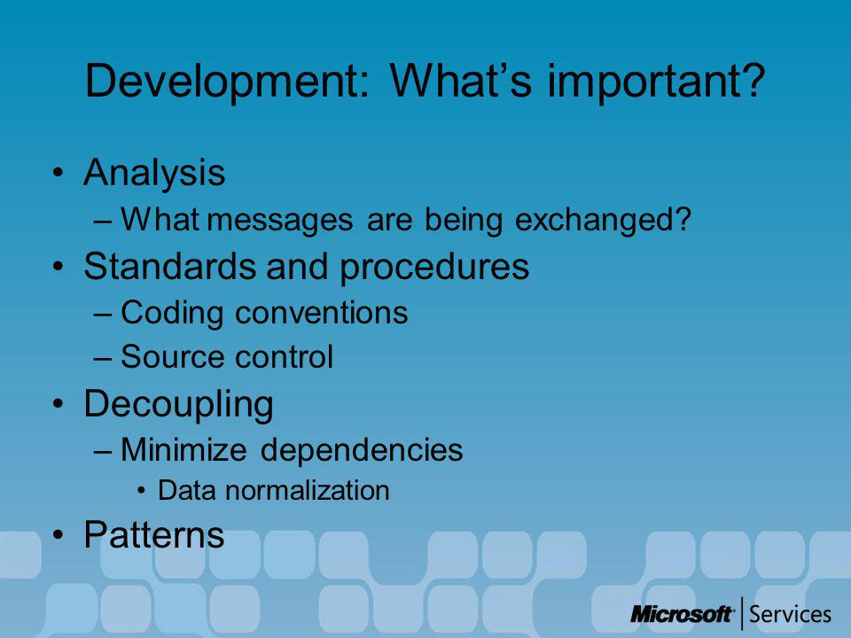 Development: What's important? Analysis –What messages are being exchanged? Standards and procedures –Coding conventions –Source control Decoupling –M
