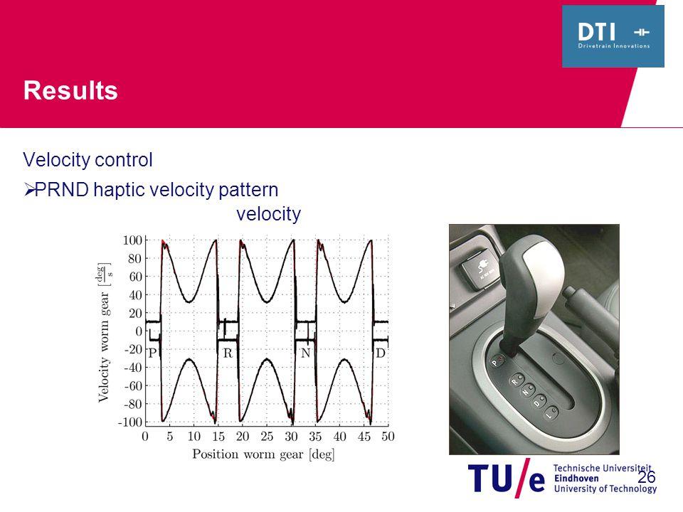Results Velocity control  PRND haptic velocity pattern velocity 26
