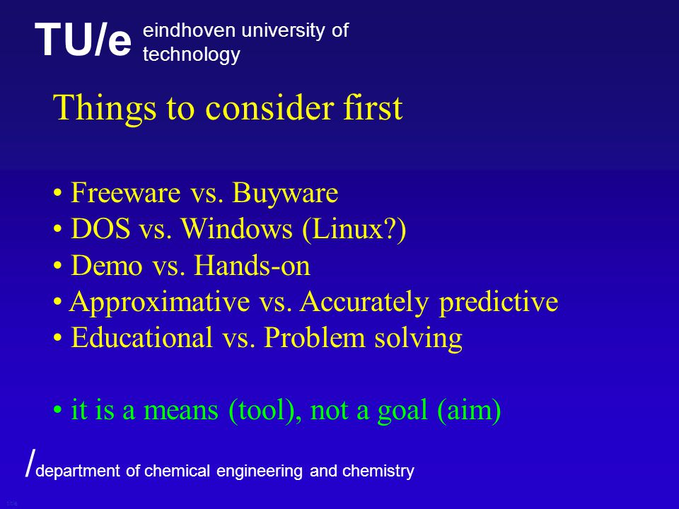 TU/e eindhoven university of technology / department of chemical engineering and chemistry title Things to consider first Freeware vs. Buyware DOS vs.