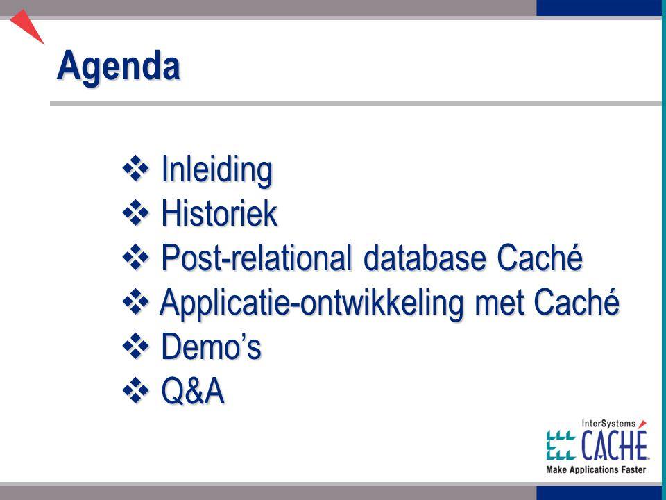 Agenda  Inleiding  Historiek  Post-relational database Caché  Applicatie-ontwikkeling met Caché  Demo's  Q&A