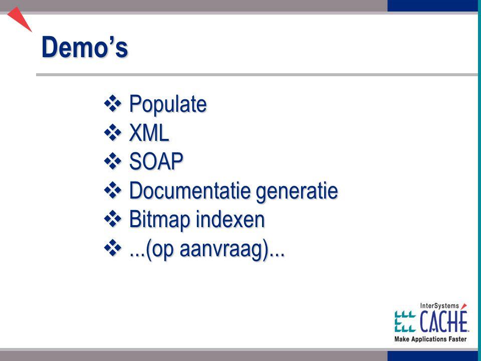 Demo's  Populate  XML  SOAP  Documentatie generatie  Bitmap indexen ...(op aanvraag)...