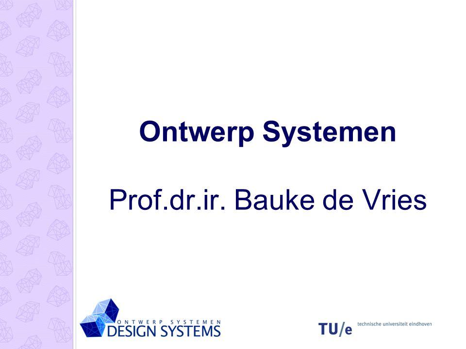 Ontwerp Systemen Prof.dr.ir. Bauke de Vries