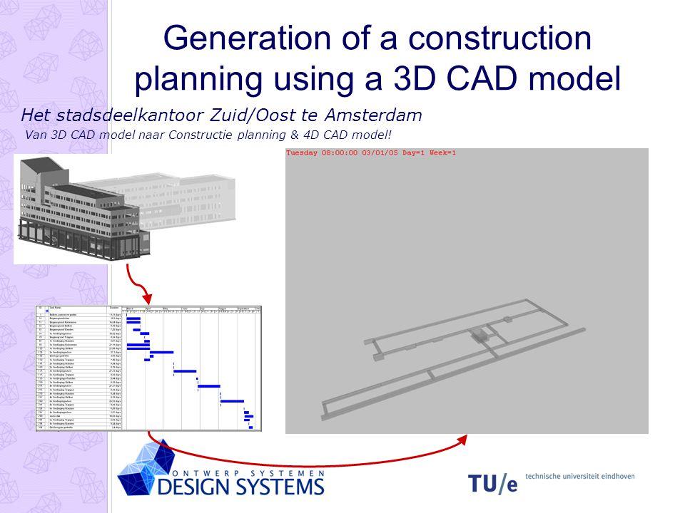 Case Study Het stadsdeelkantoor Zuid/Oost te Amsterdam Van 3D CAD model naar Constructie planning & 4D CAD model! Generation of a construction plannin
