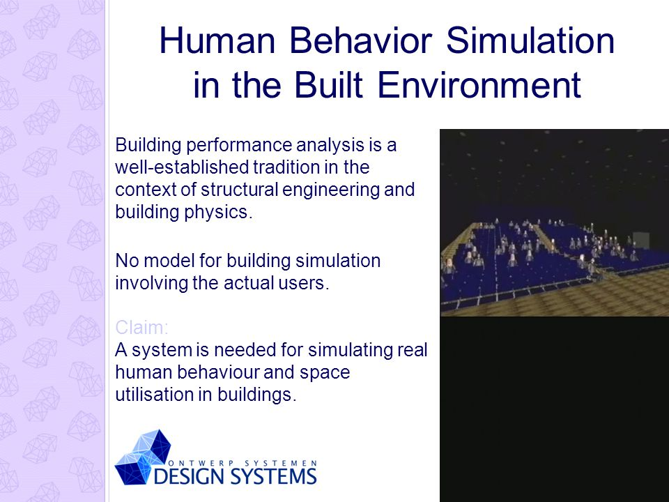 Human Behavior Simulation in the Built Environment Building performance analysis is a well-established tradition in the context of structural engineering and building physics.