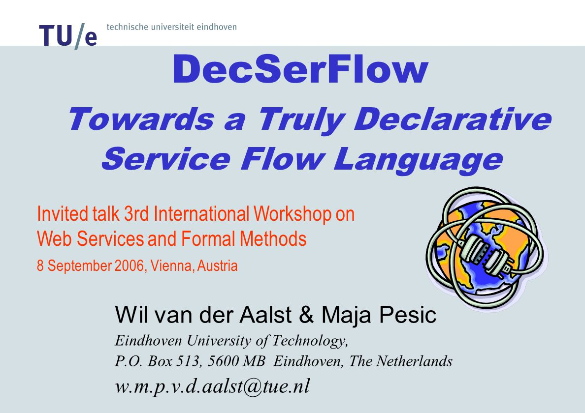 DecSerFlow Towards a Truly Declarative Service Flow Language Wil van der Aalst & Maja Pesic Eindhoven University of Technology, P.O.