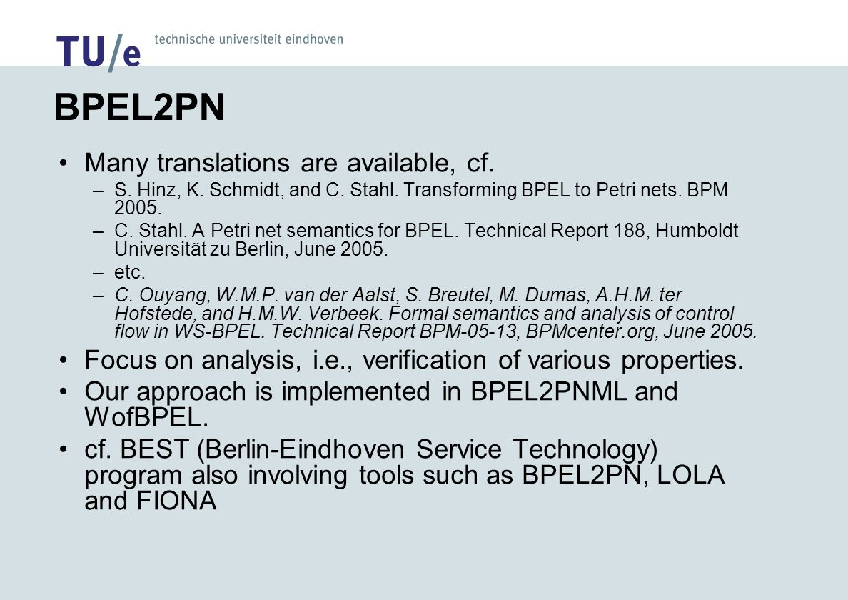 Conclusion Classical approaches: –BPEL2PN: mainly for analysis purposes.