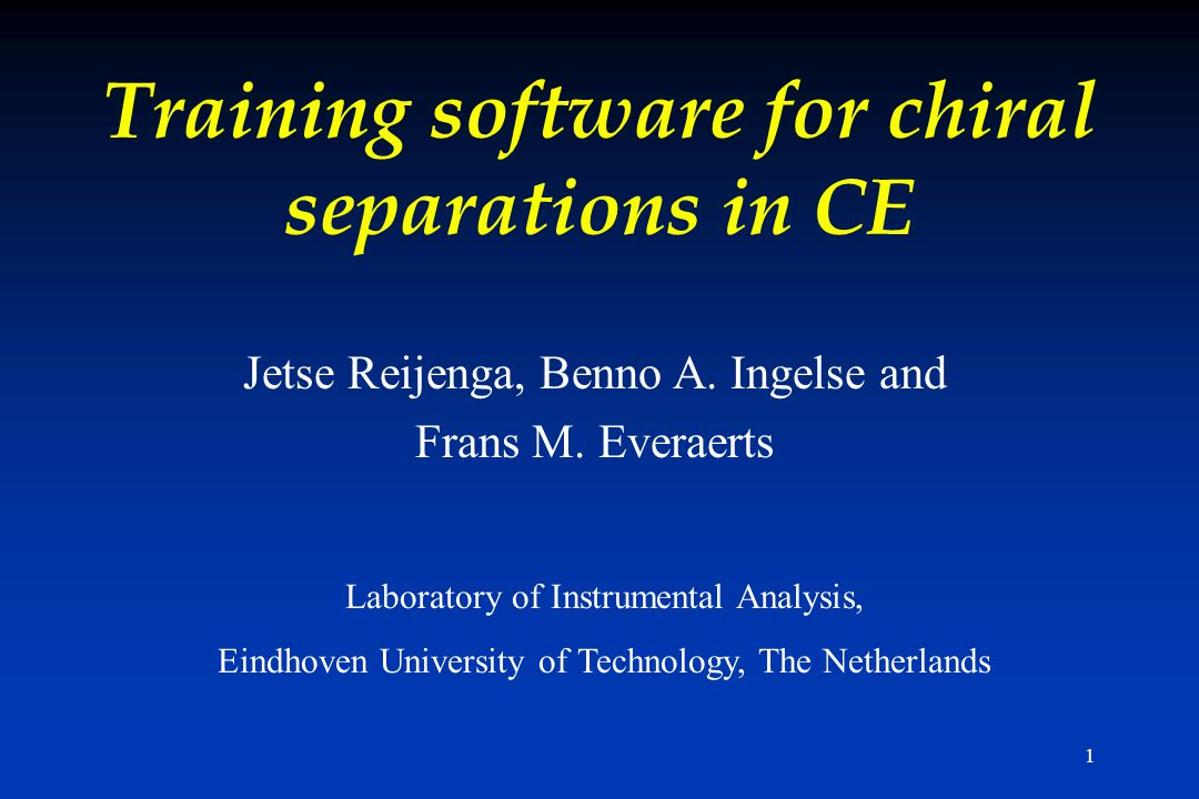1 Training software for chiral separations in CE Jetse Reijenga, Benno A. Ingelse and Frans M. Everaerts Laboratory of Instrumental Analysis, Eindhove