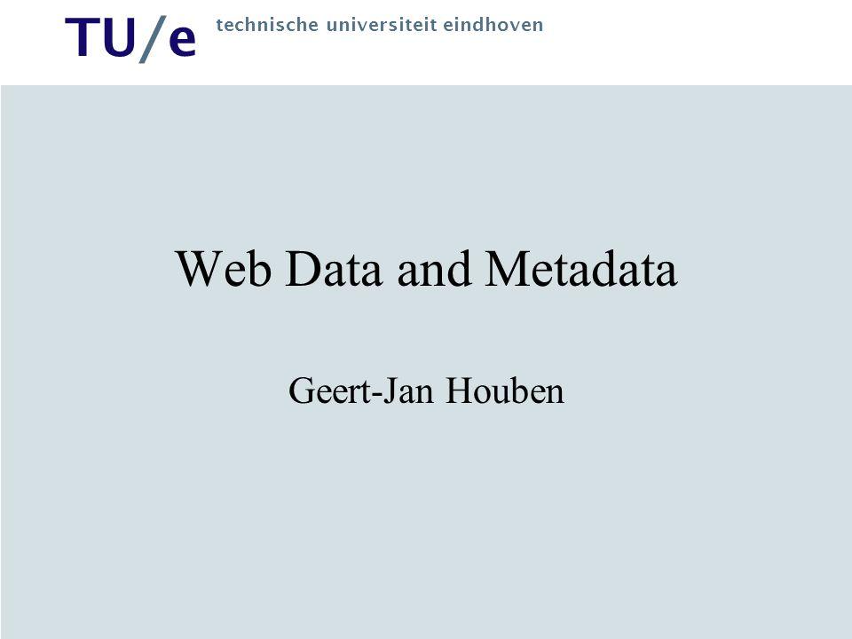 TU/e technische universiteit eindhoven Web Data and Metadata Geert-Jan Houben