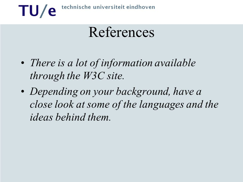 TU/e technische universiteit eindhoven References There is a lot of information available through the W3C site.