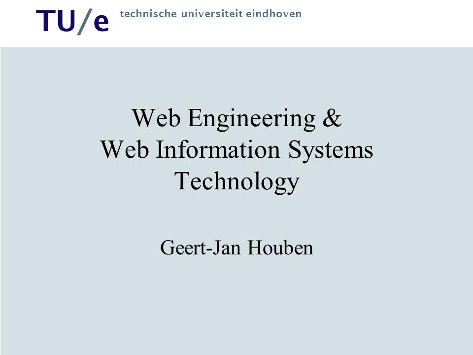 TU/e technische universiteit eindhoven Web Engineering & Web Information Systems Technology Geert-Jan Houben