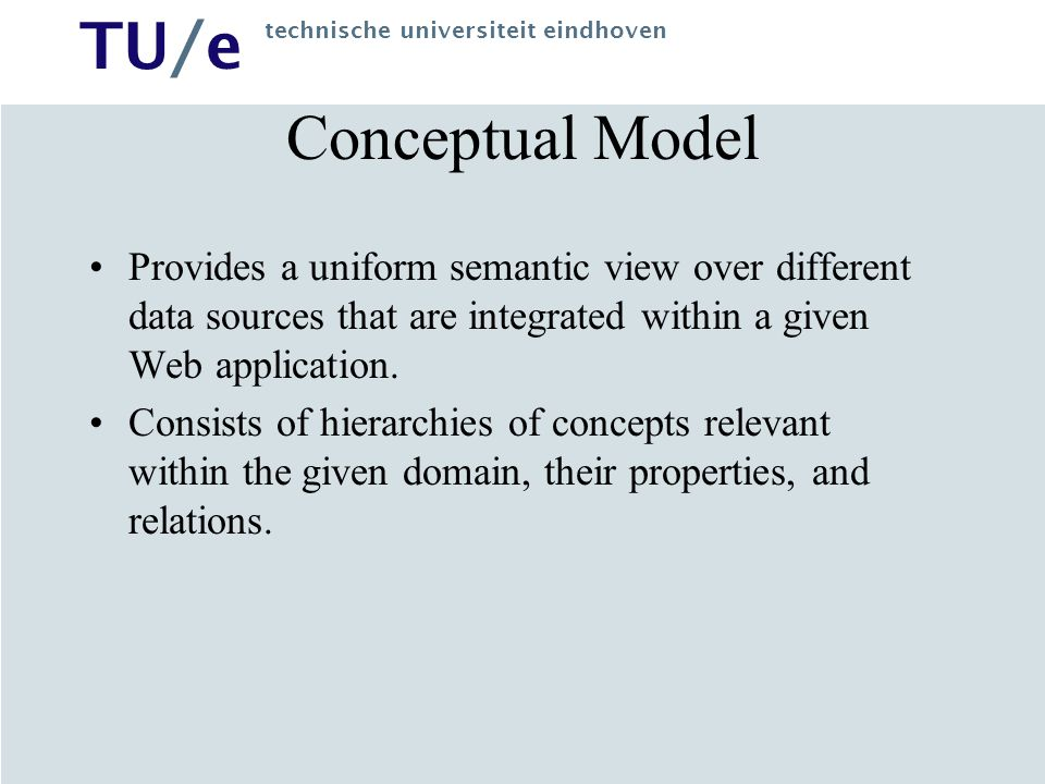 TU/e technische universiteit eindhoven Conceptual Model Provides a uniform semantic view over different data sources that are integrated within a give