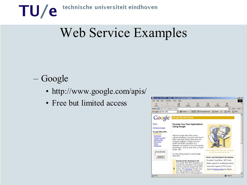 TU/e technische universiteit eindhoven Web Service Examples –Google http://www.google.com/apis/ Free but limited access