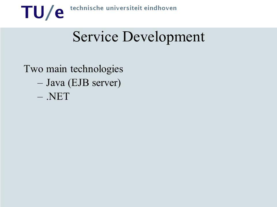 TU/e technische universiteit eindhoven Service Development Two main technologies –Java (EJB server) –.NET
