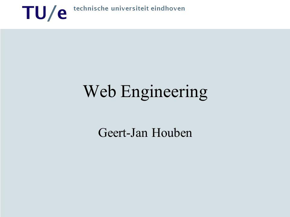 TU/e technische universiteit eindhoven Web Engineering Geert-Jan Houben