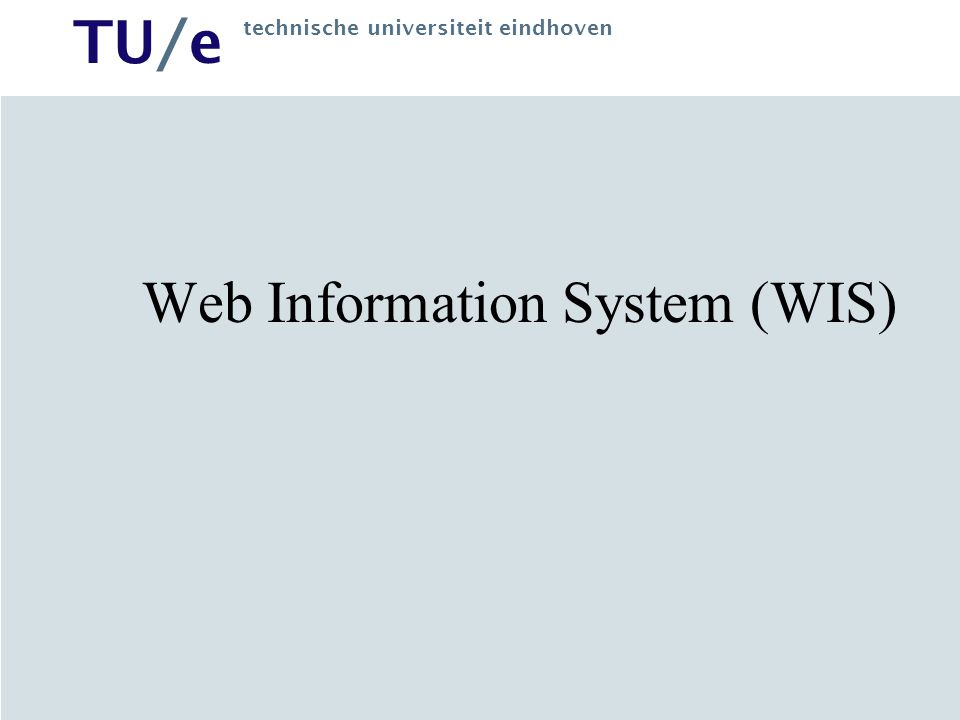 TU/e technische universiteit eindhoven Modeling Presentation level – Network of Web pages Storage level –HTML pages, report and scripts, graphics, animation Logical level –E-R diagram (for storage) –Application diagram –(M-)slices (for presentation)