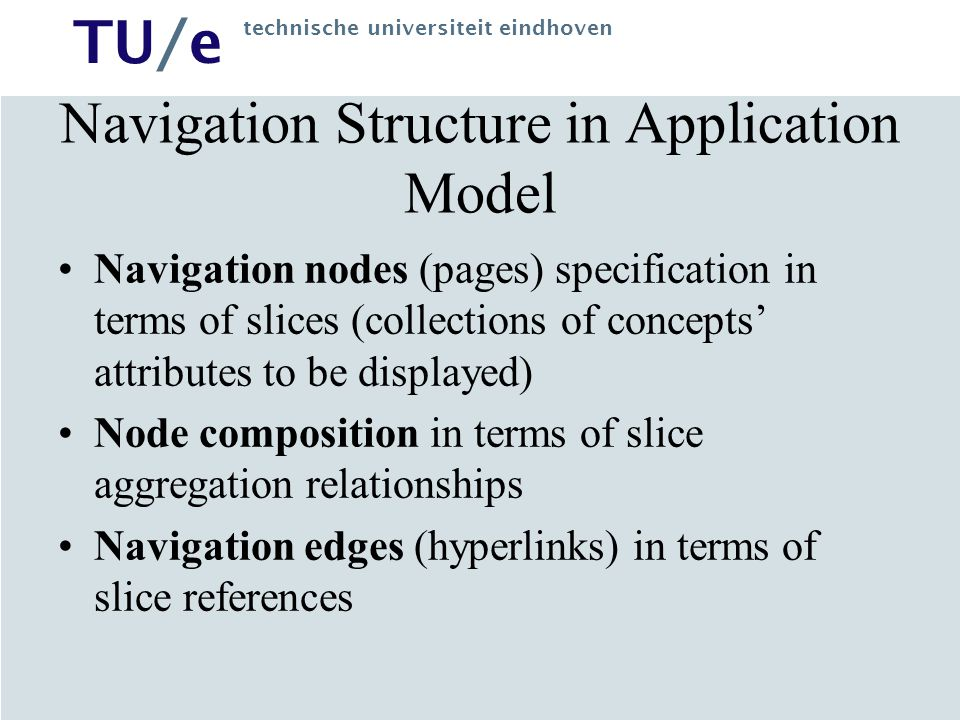 TU/e technische universiteit eindhoven Navigation Structure in Application Model Navigation nodes (pages) specification in terms of slices (collection