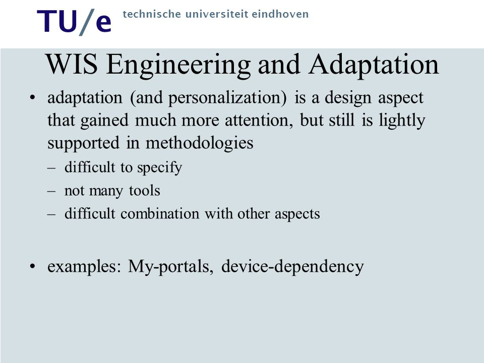 TU/e technische universiteit eindhoven WIS Engineering and Adaptation adaptation (and personalization) is a design aspect that gained much more attent