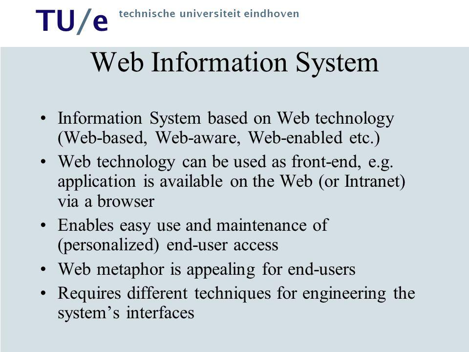 TU/e technische universiteit eindhoven Web Information System Information System based on Web technology (Web-based, Web-aware, Web-enabled etc.) Web