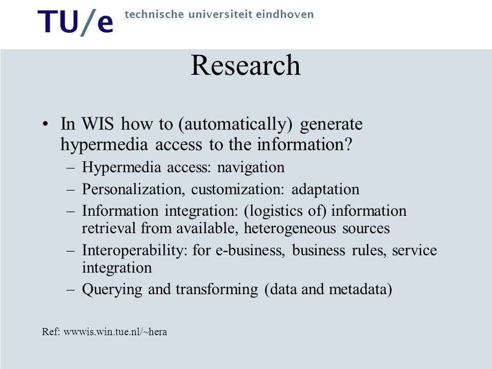 TU/e technische universiteit eindhoven Research In WIS how to (automatically) generate hypermedia access to the information? –Hypermedia access: navig