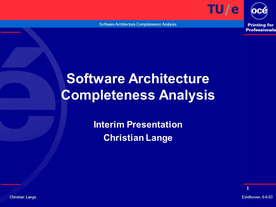 2 Software Architecture Completeness Analysis Christian LangeEindhoven, 6-6-03 Overview l Introduction l Software Architecture Analysis l Survey l Completeness l Rules & Metrics l Outlook l Questions TU/e