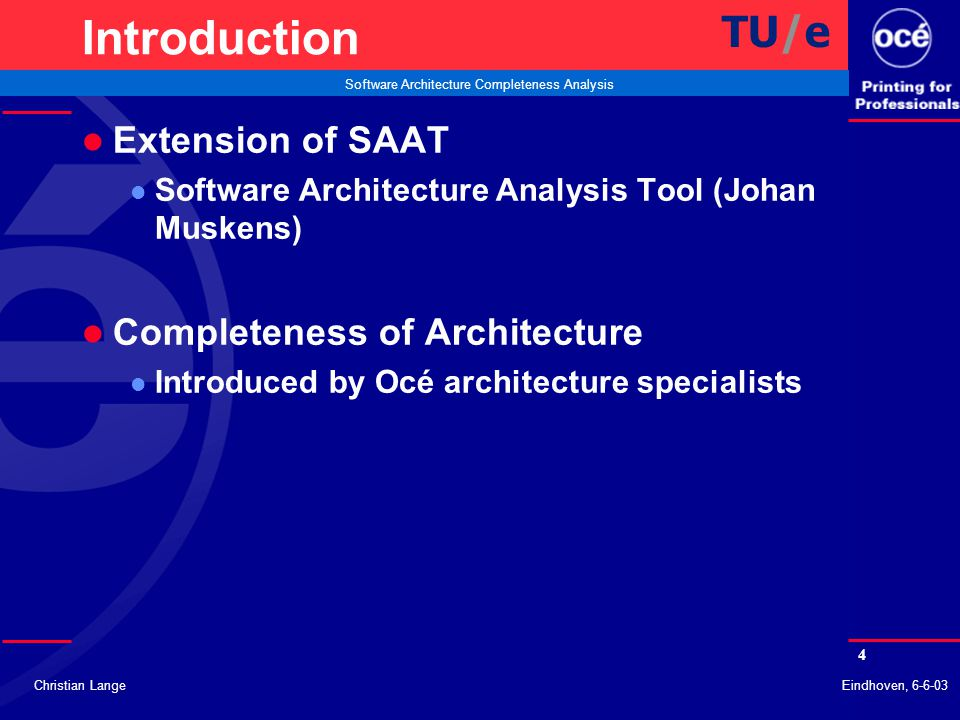 5 Software Architecture Completeness Analysis Christian LangeEindhoven, 6-6-03 Question / Goal l What is Software Architecture Completeness .