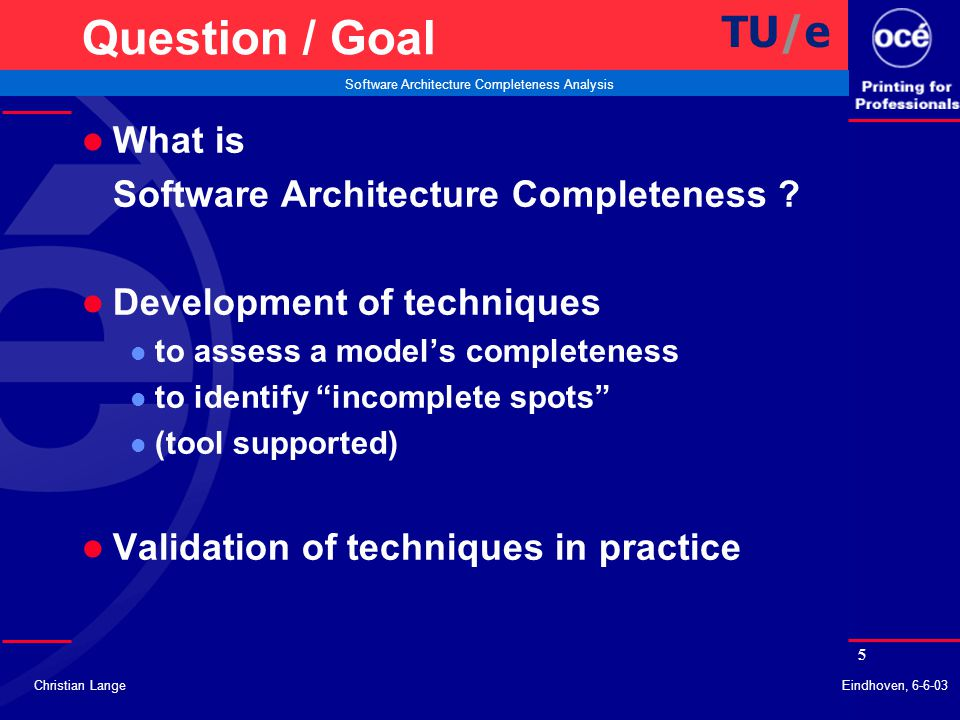 26 Software Architecture Completeness Analysis Christian LangeEindhoven, 6-6-03 Questions ? TU/e