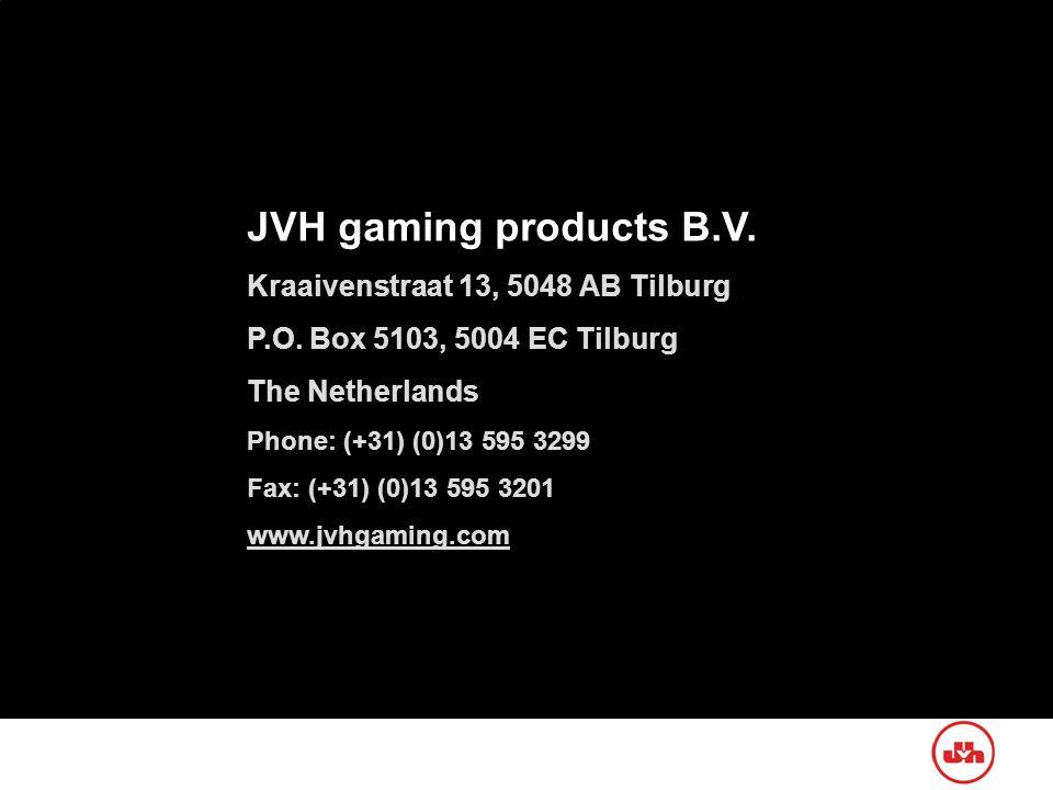 JVH gaming products B.V. Kraaivenstraat 13, 5048 AB Tilburg P.O. Box 5103, 5004 EC Tilburg The Netherlands Phone: (+31) (0)13 595 3299 Fax: (+31) (0)1