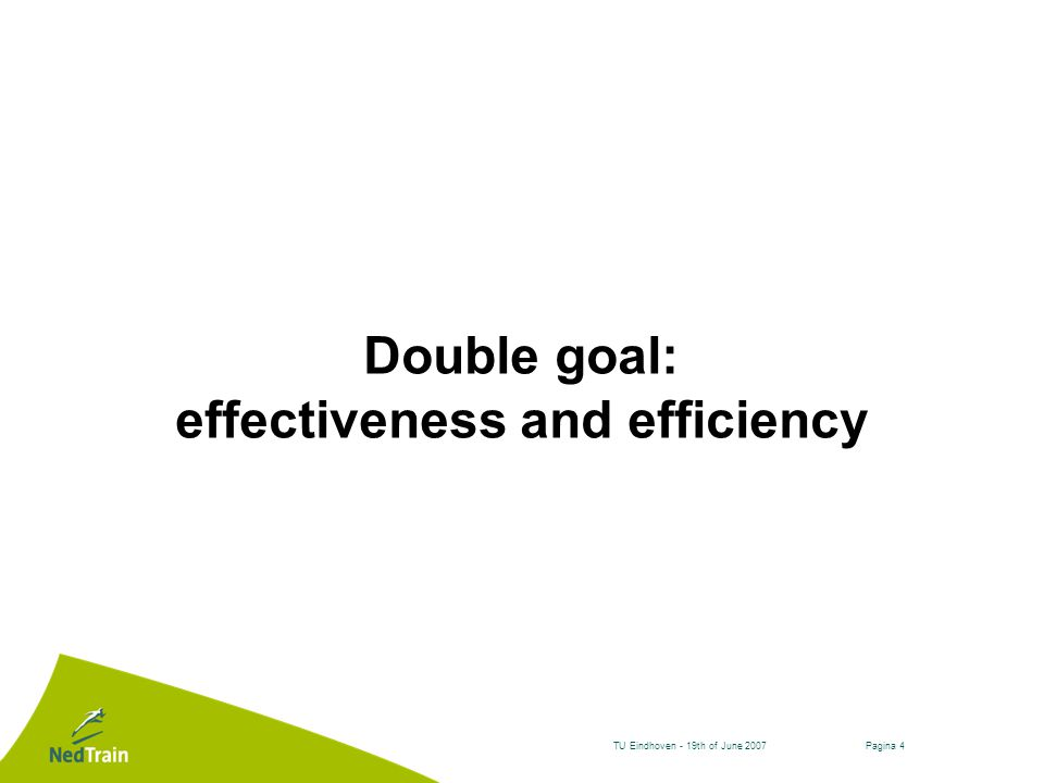 Pagina 4TU Eindhoven - 19th of June 2007 Double goal: effectiveness and efficiency