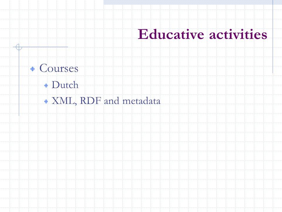 Educative activities Courses Dutch XML, RDF and metadata