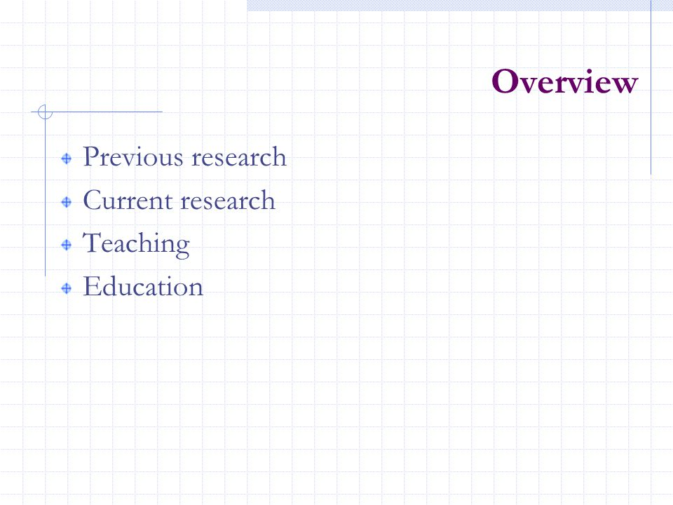 Overview Previous research Current research Teaching Education