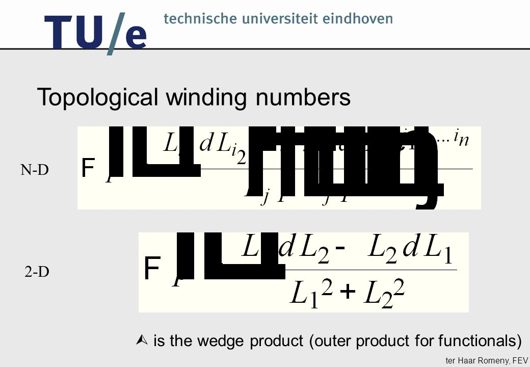 ter Haar Romeny, FEV Topological winding numbers N-D 2-D  is the wedge product (outer product for functionals)