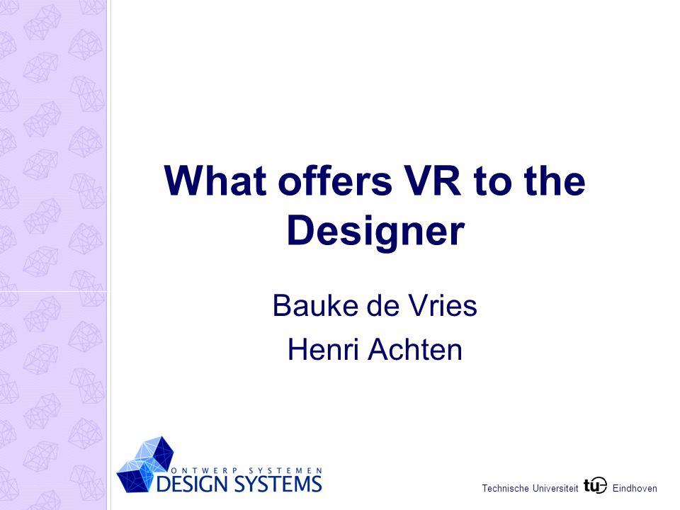 Eindhoven Technische Universiteit What offers VR to the Designer Bauke de Vries Henri Achten