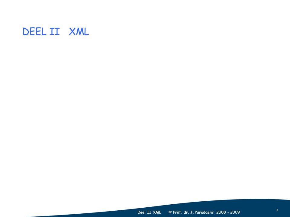 1 Deel II XML © Prof. dr. J. Paredaens 2008 - 2009 DEEL II XML
