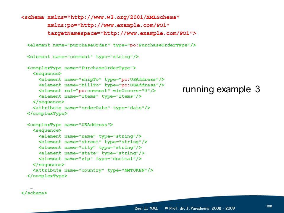 """108 Deel II XML © Prof. dr. J. Paredaens 2008 - 2009 <schema xmlns=""""http://www.w3.org/2001/XMLSchema"""" xmlns:po=""""http://www.example.com/PO1"""" targetName"""