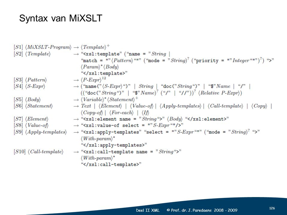 126 Deel II XML © Prof. dr. J. Paredaens 2008 - 2009 Syntax van MiXSLT