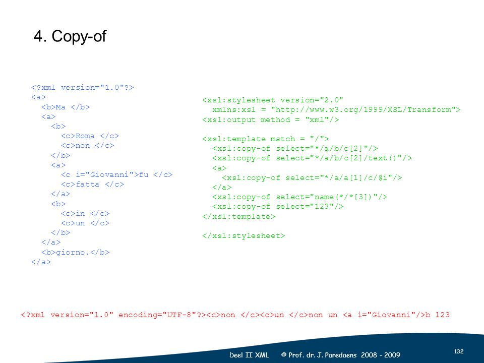 132 Deel II XML © Prof. dr. J. Paredaens 2008 - 2009 4. Copy-of Ma Roma non fu fatta in un giorno. <xsl:stylesheet version=
