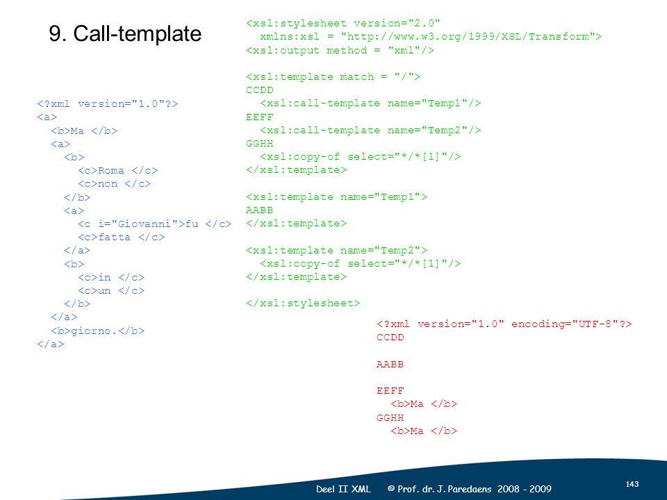 143 Deel II XML © Prof. dr. J. Paredaens 2008 - 2009 9. Call-template Ma Roma non fu fatta in un giorno. <xsl:stylesheet version=