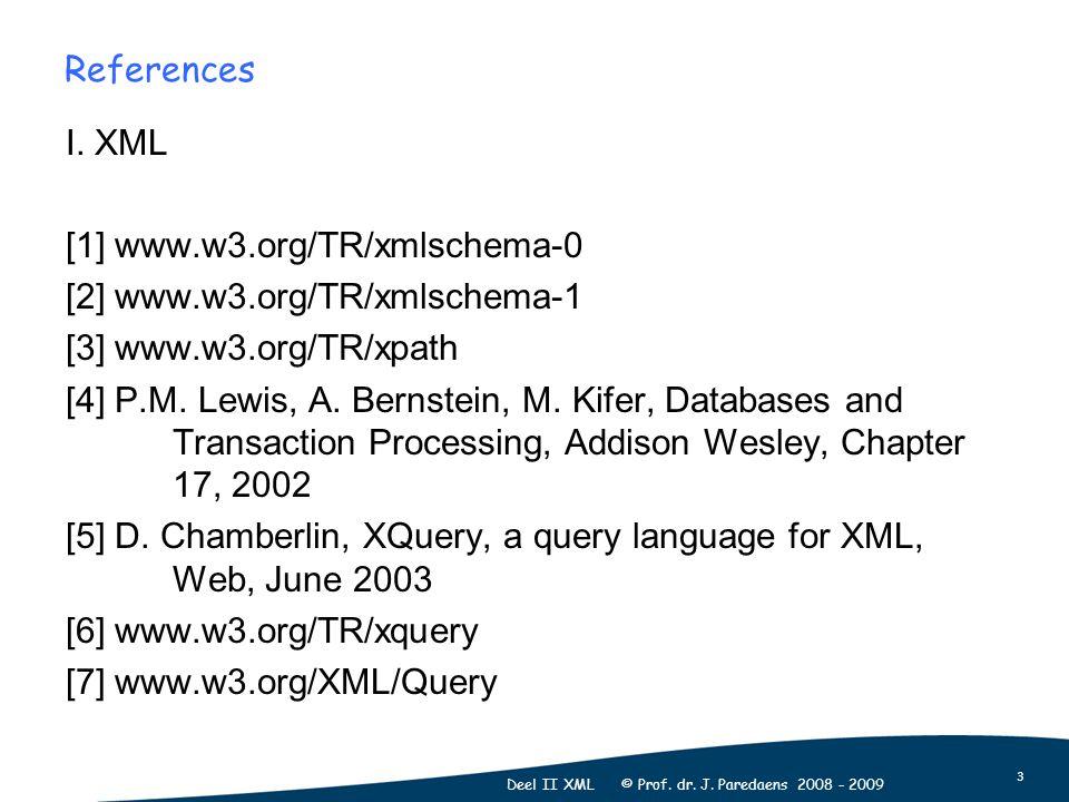 3 Deel II XML © Prof. dr. J. Paredaens 2008 - 2009 References I.