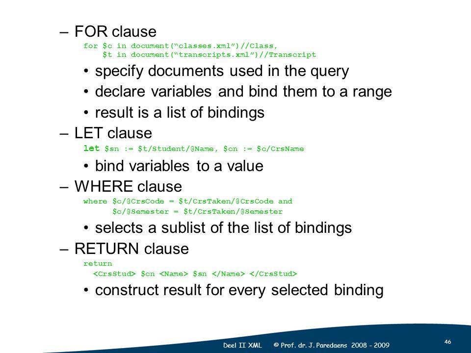"46 Deel II XML © Prof. dr. J. Paredaens 2008 - 2009 –FOR clause for $c in document(""classes.xml"")//Class, $t in document(""transcripts.xml"")//Transcrip"