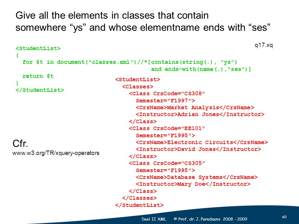 """60 Deel II XML © Prof. dr. J. Paredaens 2008 - 2009 Give all the elements in classes that contain somewhere """"ys"""" and whose elementname ends with """"ses"""""""