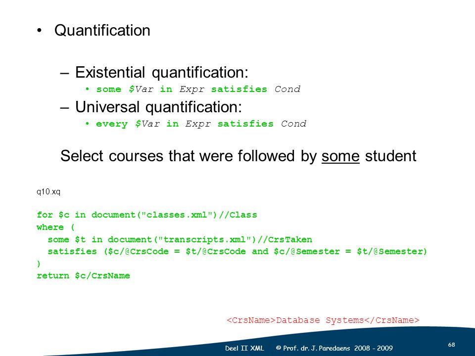 68 Deel II XML © Prof. dr. J. Paredaens 2008 - 2009 Quantification –Existential quantification: some $Var in Expr satisfies Cond –Universal quantifica