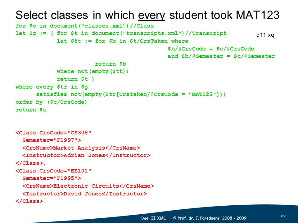 69 Deel II XML © Prof. dr. J. Paredaens 2008 - 2009 Select classes in which every student took MAT123 for $c in document(
