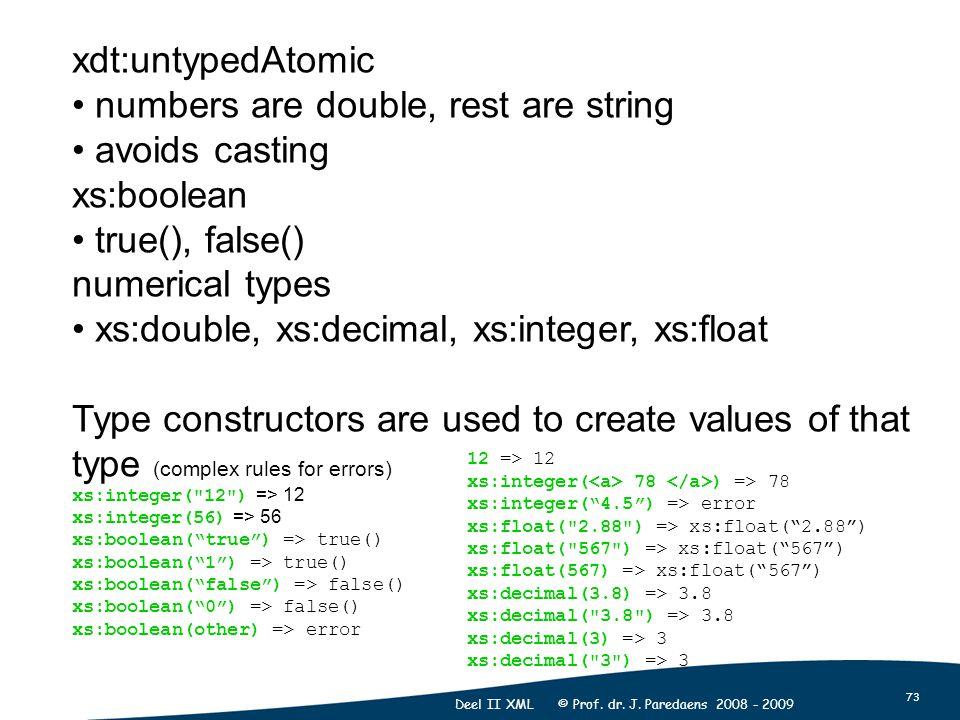 73 Deel II XML © Prof. dr. J. Paredaens 2008 - 2009 xdt:untypedAtomic numbers are double, rest are string avoids casting xs:boolean true(), false() nu