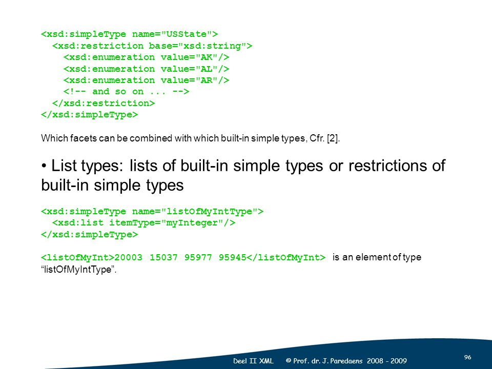 96 Deel II XML © Prof. dr. J. Paredaens 2008 - 2009 Which facets can be combined with which built-in simple types, Cfr. [2]. List types: lists of buil