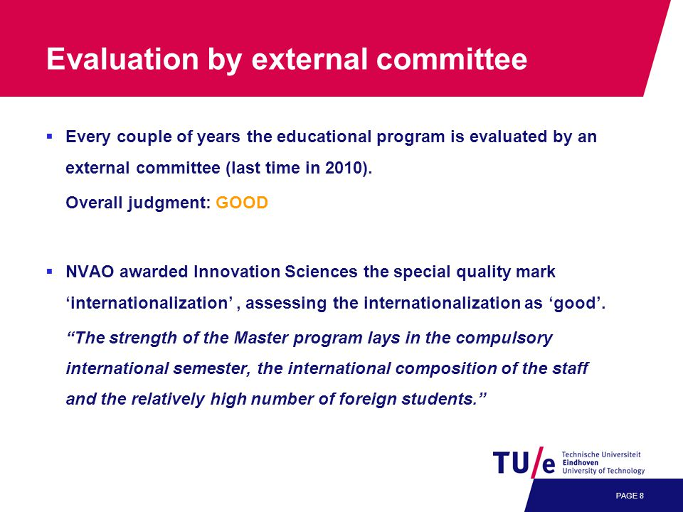 Evaluation by external committee  Every couple of years the educational program is evaluated by an external committee (last time in 2010).
