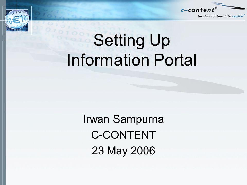 Setting Up Information Portal Irwan Sampurna C-CONTENT 23 May 2006